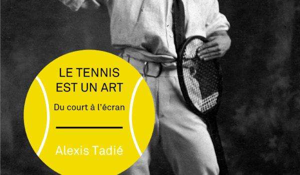 Zoom sur «Le tennis est un art» d'Alexis Tadié